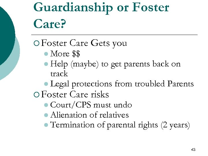 Guardianship or Foster Care? ¡ Foster Care Gets you ¡ Foster Care risks l