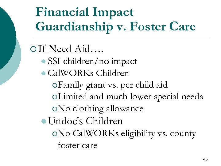 Financial Impact Guardianship v. Foster Care ¡ If Need Aid…. l SSI children/no impact