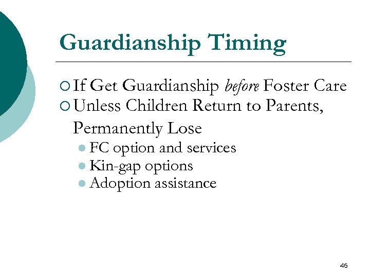 Guardianship Timing ¡ If Get Guardianship before Foster Care ¡ Unless Children Return to