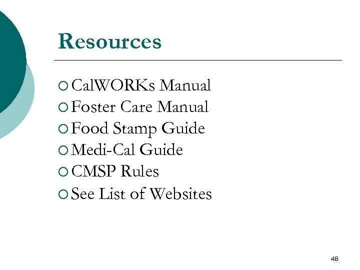 Resources ¡ Cal. WORKs Manual ¡ Foster Care Manual ¡ Food Stamp Guide ¡