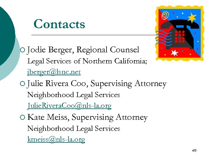 Contacts ¡ Jodie Berger, Regional Counsel Legal Services of Northern California; jberger@lsnc. net ¡