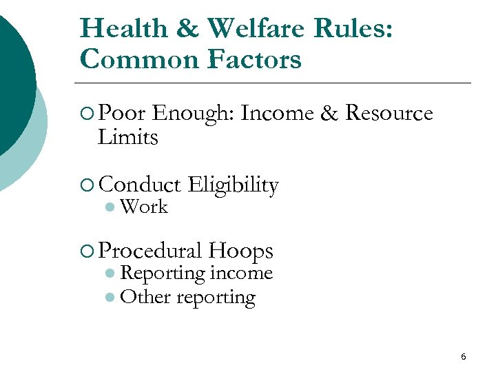 Health & Welfare Rules: Common Factors ¡ Poor Enough: Income & Resource Limits ¡