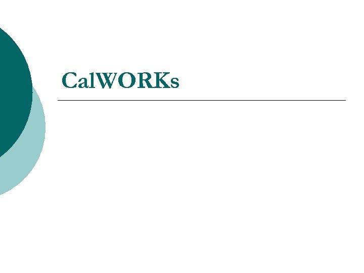 Cal. WORKs