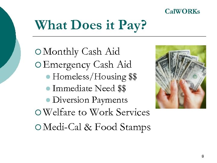 Cal. WORKs What Does it Pay? ¡ Monthly Cash Aid ¡ Emergency Cash Aid