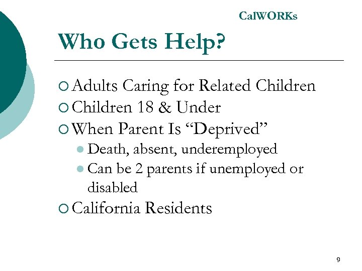 Cal. WORKs Who Gets Help? ¡ Adults Caring for Related Children ¡ Children 18
