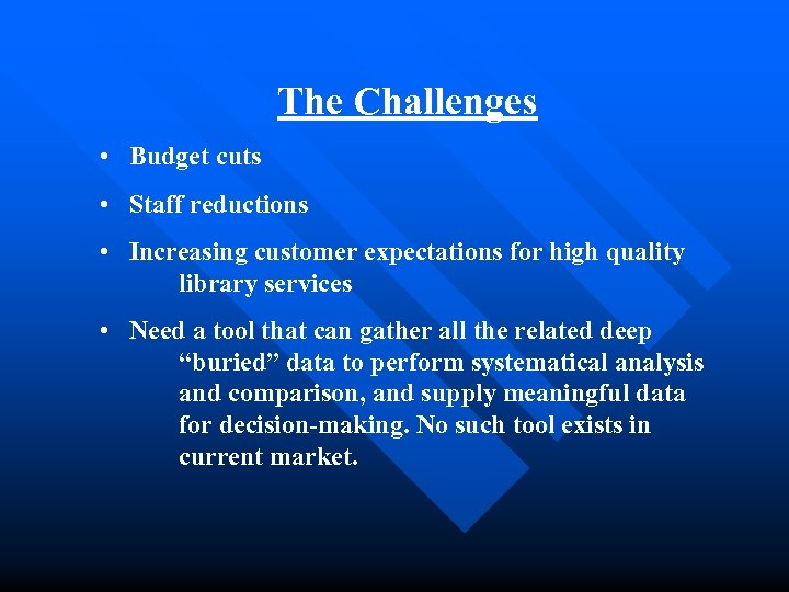 The Challenges • Budget cuts • Staff reductions • Increasing customer expectations for high