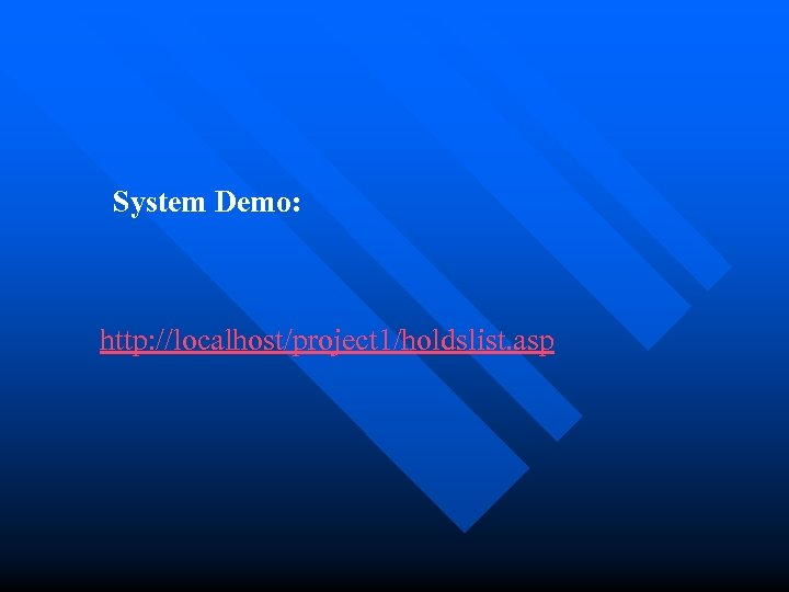 System Demo: http: //localhost/project 1/holdslist. asp