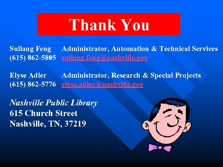 Thank You Suliang Feng Administrator, Automation & Technical Services (615) 862 -5805 suliang. feng@nashville.
