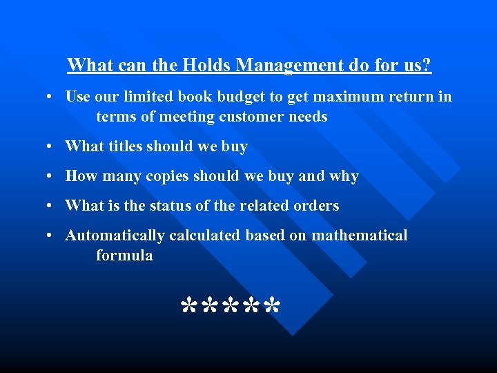 What can the Holds Management do for us? • Use our limited book budget