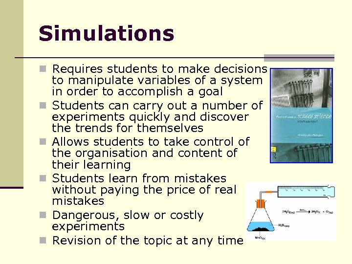 Simulations n Requires students to make decisions n n n to manipulate variables of
