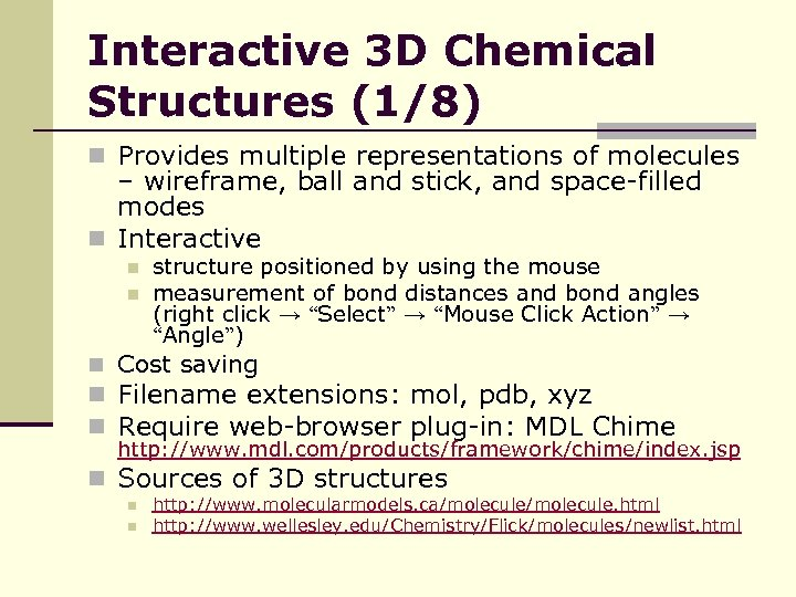 Interactive 3 D Chemical Structures (1/8) n Provides multiple representations of molecules – wireframe,