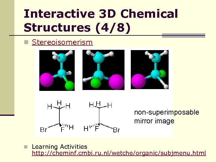 Interactive 3 D Chemical Structures (4/8) n Stereoisomerism non-superimposable mirror image n Learning Activities