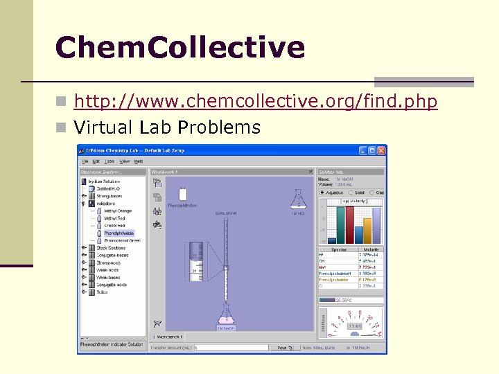 Chem. Collective n http: //www. chemcollective. org/find. php n Virtual Lab Problems