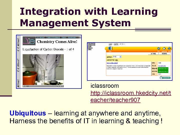Integration with Learning Management System iclassroom http: //iclassroom. hkedcity. net/t eacher/teacher 907 Ubiquitous –