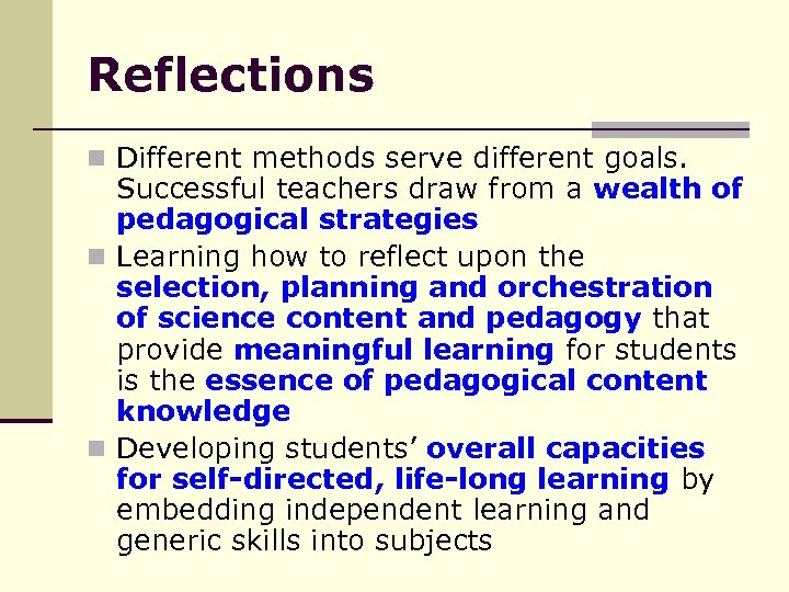 Reflections n Different methods serve different goals. Successful teachers draw from a wealth of