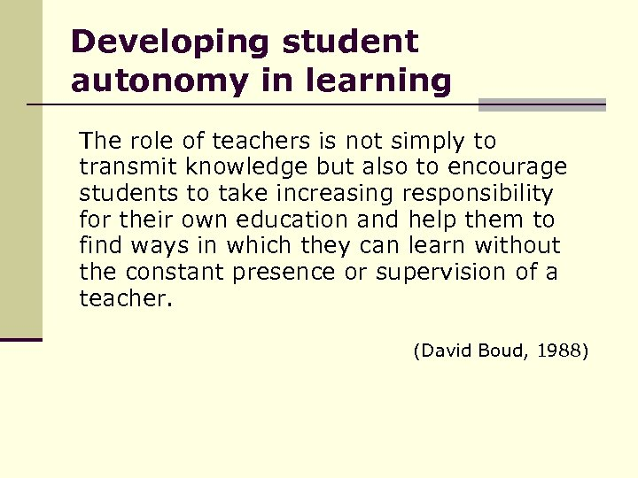 Developing student autonomy in learning The role of teachers is not simply to transmit