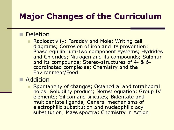 Major Changes of the Curriculum n Deletion n Radioactivity; Faraday and Mole; Writing cell