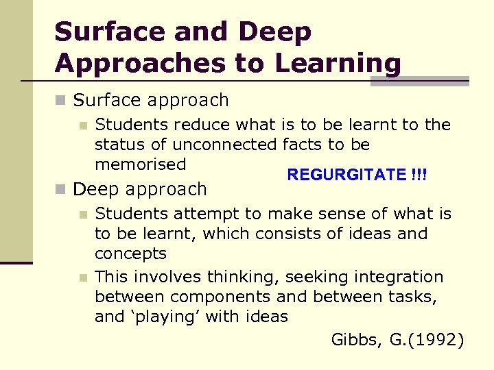 Surface and Deep Approaches to Learning n Surface approach n Students reduce what is