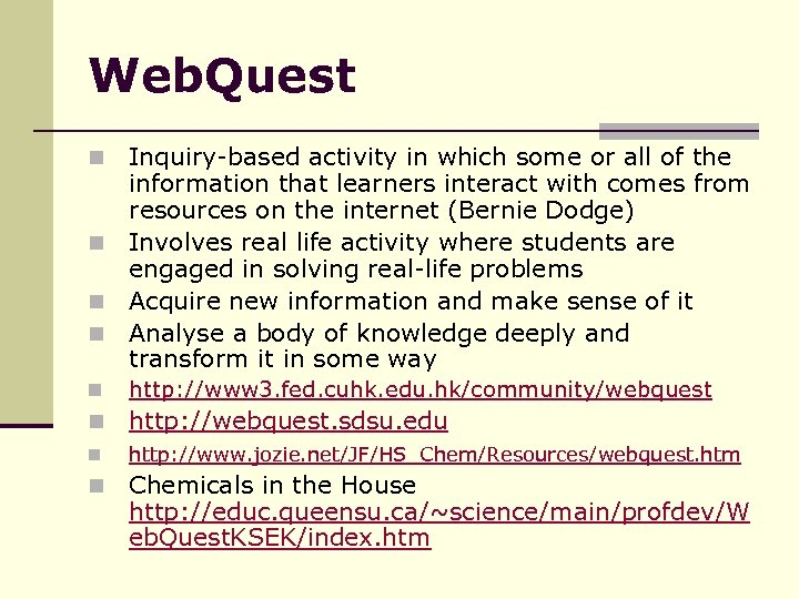 Web. Quest Inquiry-based activity in which some or all of the information that learners