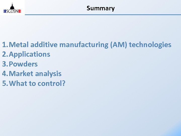 Summary 1. Metal additive manufacturing (AM) technologies 2. Applications 3. Powders 4. Market analysis