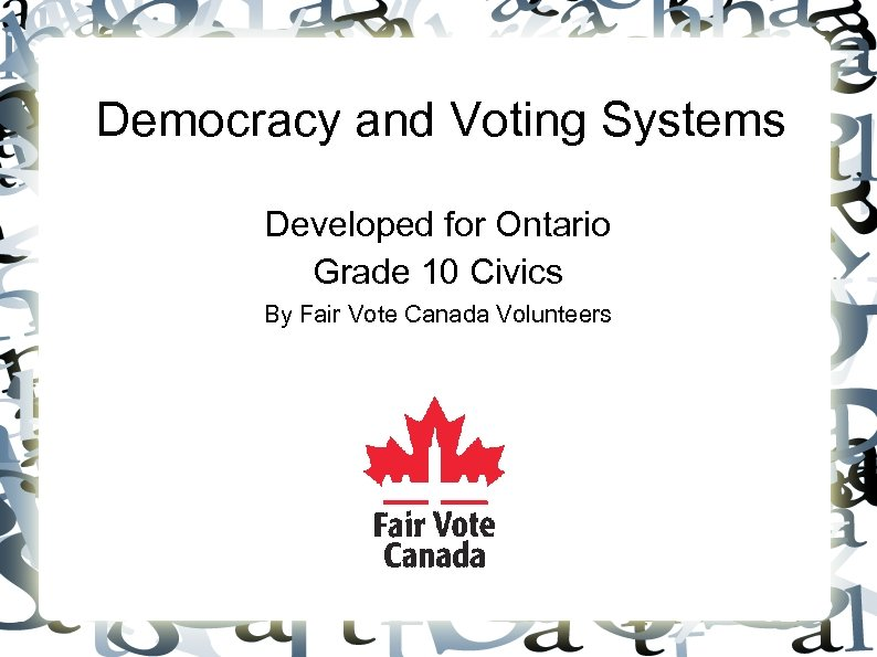 Democracy and Voting Systems Developed for Ontario Grade 10 Civics By Fair Vote Canada