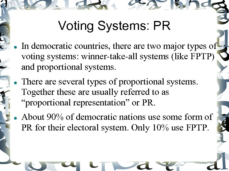 Voting Systems: PR In democratic countries, there are two major types of voting systems: