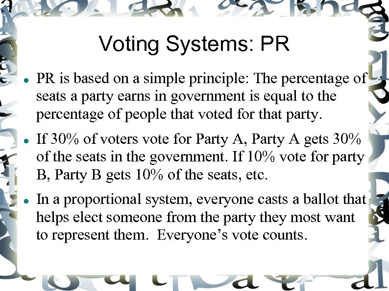 Voting Systems: PR is based on a simple principle: The percentage of seats a