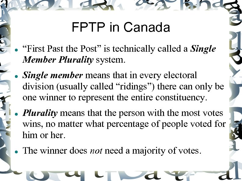 "FPTP in Canada ""First Past the Post"" is technically called a Single Member Plurality"