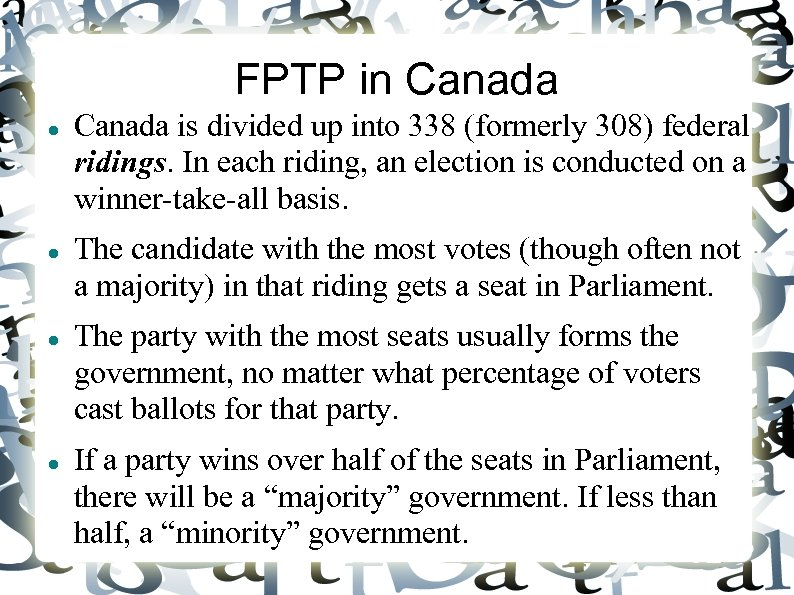 FPTP in Canada is divided up into 338 (formerly 308) federal ridings. In each