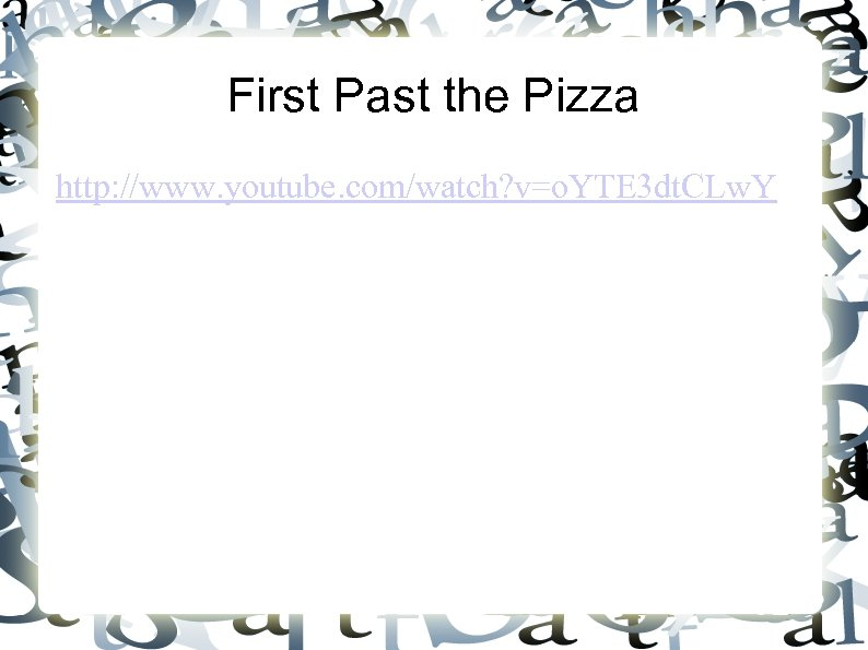 First Past the Pizza http: //www. youtube. com/watch? v=o. YTE 3 dt. CLw. Y