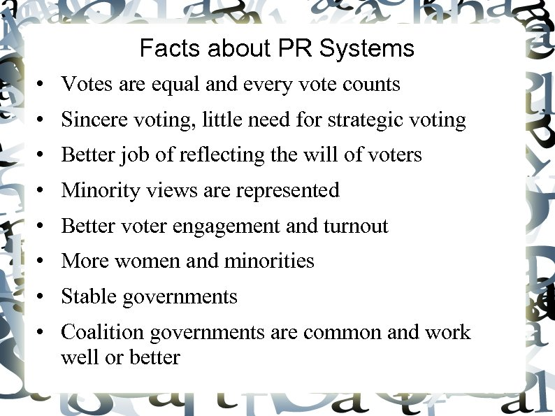 Facts about PR Systems • Votes are equal and every vote counts • Sincere