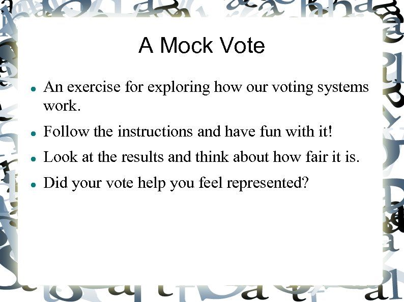 A Mock Vote An exercise for exploring how our voting systems work. Follow the