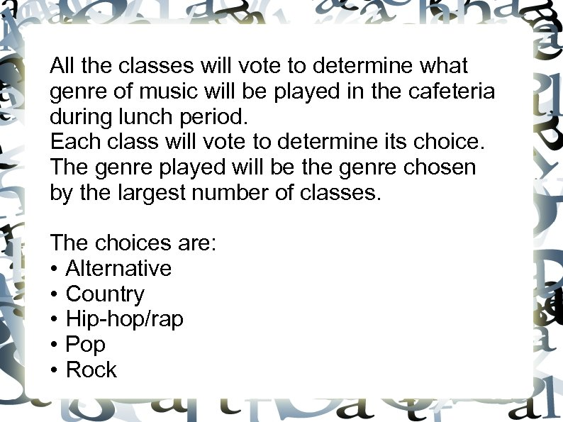 All the classes will vote to determine what genre of music will be played