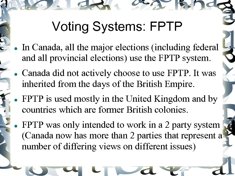 Voting Systems: FPTP In Canada, all the major elections (including federal and all provincial