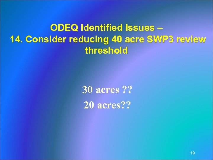 ODEQ Identified Issues – 14. Consider reducing 40 acre SWP 3 review threshold 30