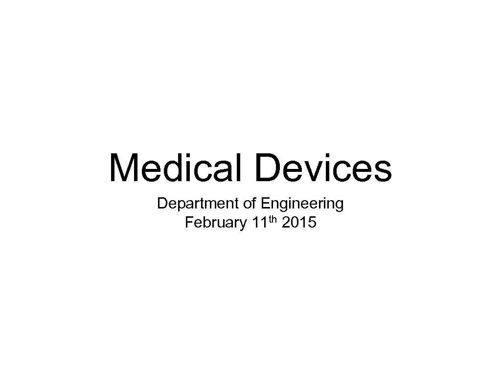 Medical Devices Department of Engineering February 11 th 2015