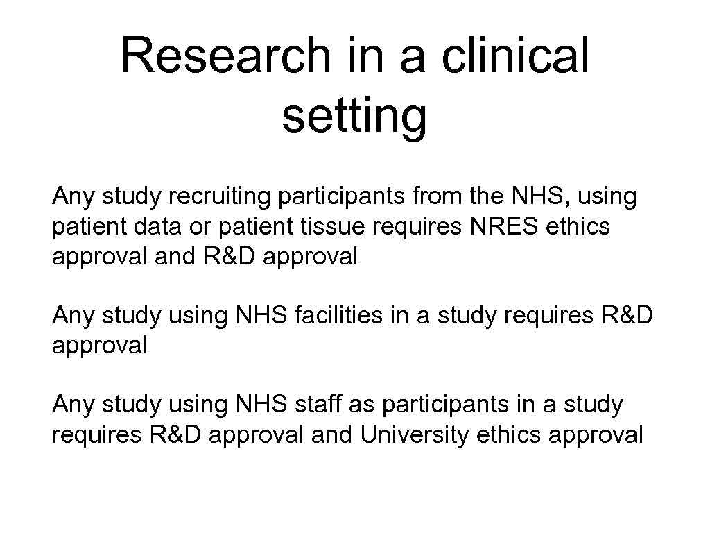 Research in a clinical setting Any study recruiting participants from the NHS, using patient