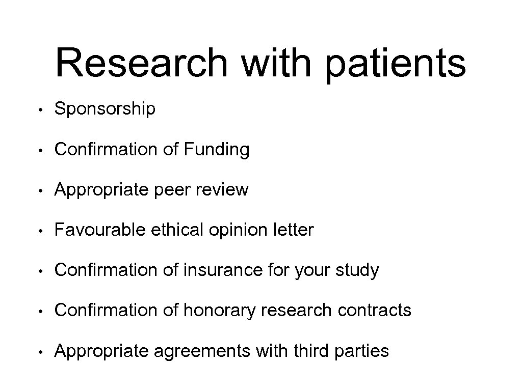 Research with patients • Sponsorship • Confirmation of Funding • Appropriate peer review •