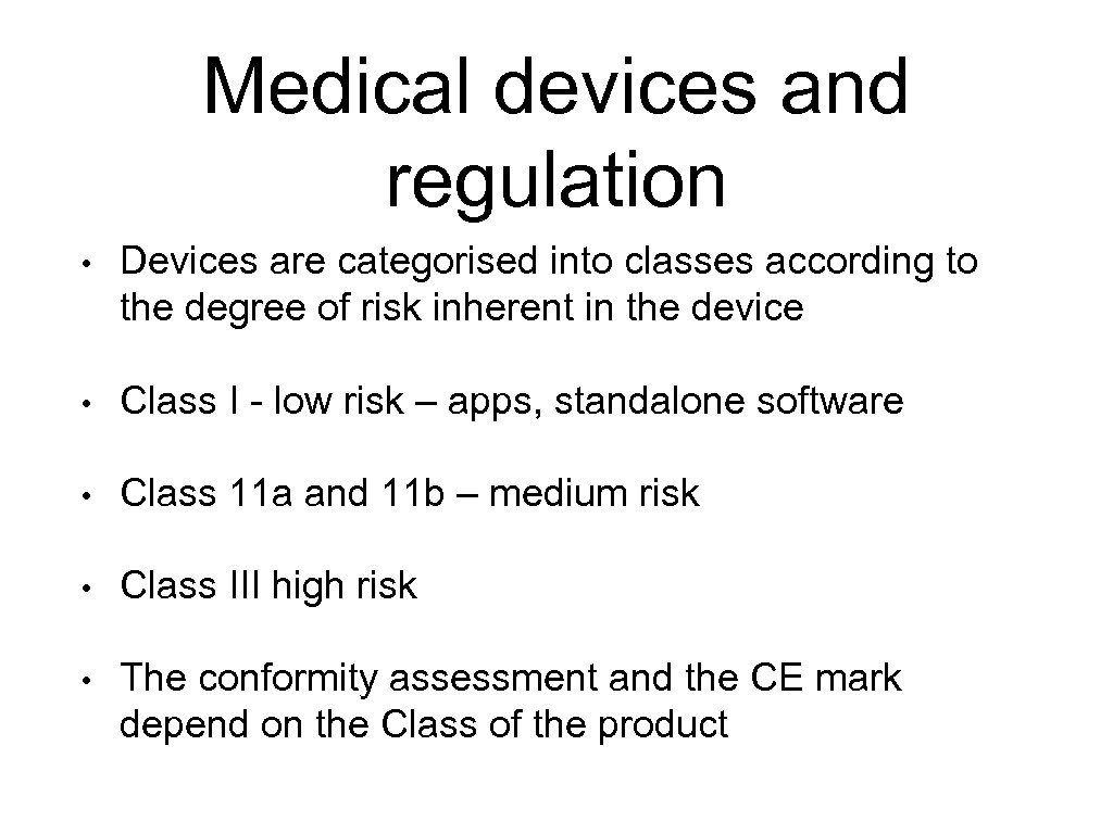 Medical devices and regulation • Devices are categorised into classes according to the degree