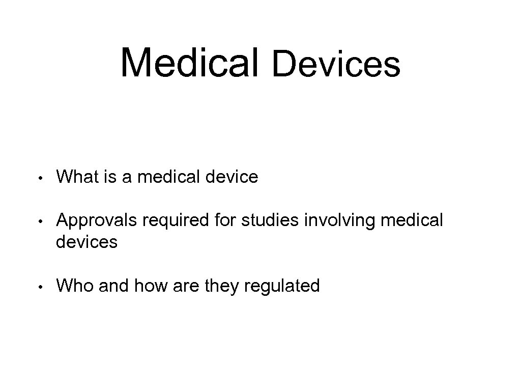 Medical Devices • What is a medical device • Approvals required for studies involving