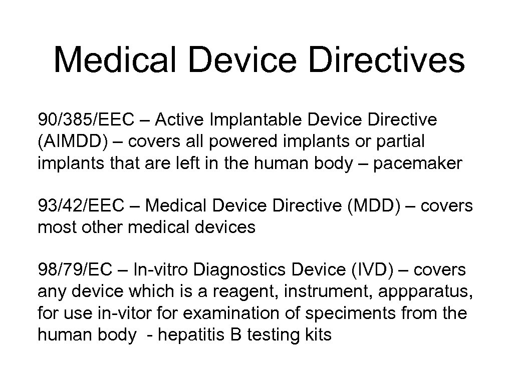 Medical Device Directives 90/385/EEC – Active Implantable Device Directive (AIMDD) – covers all powered