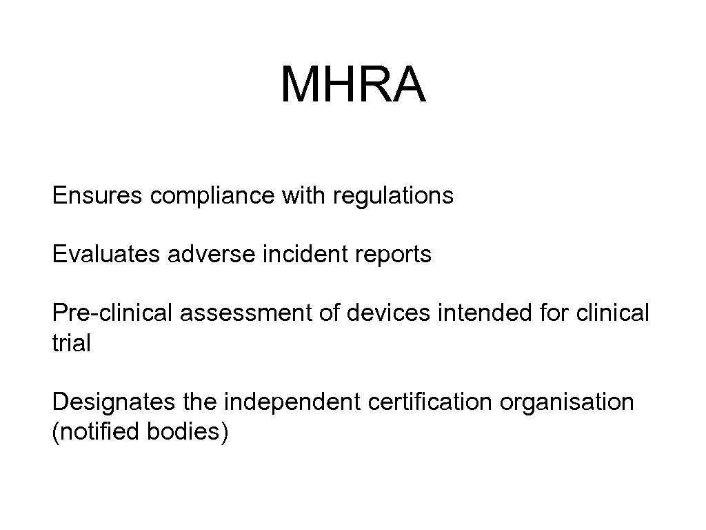 MHRA Ensures compliance with regulations Evaluates adverse incident reports Pre-clinical assessment of devices intended