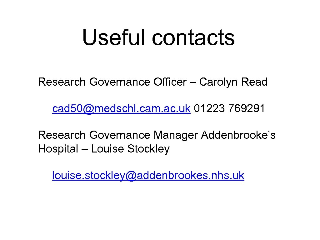 Useful contacts Research Governance Officer – Carolyn Read cad 50@medschl. cam. ac. uk 01223