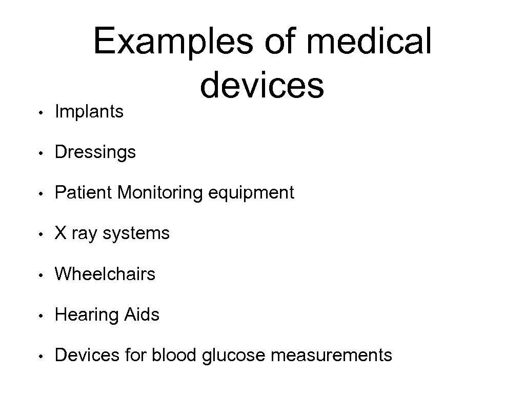 Examples of medical devices • Implants • Dressings • Patient Monitoring equipment • X