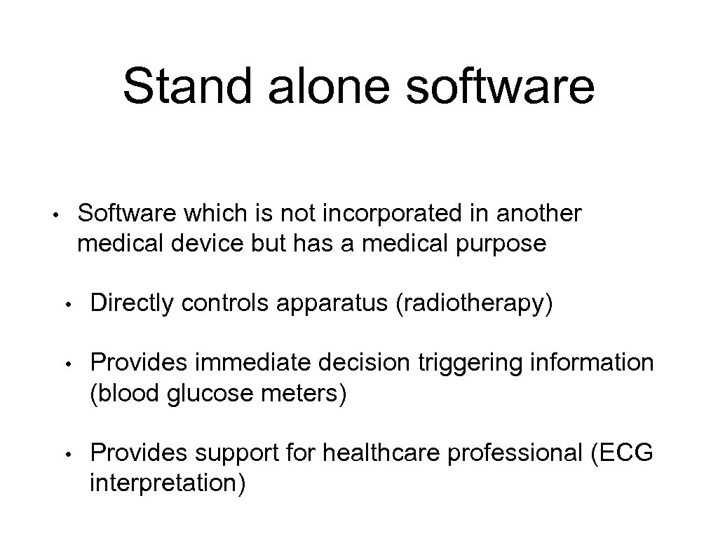 Stand alone software Software which is not incorporated in another medical device but has