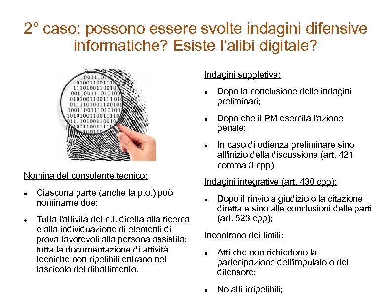 2° caso: possono essere svolte indagini difensive informatiche? Esiste l'alibi digitale? Indagini suppletive: Nomina
