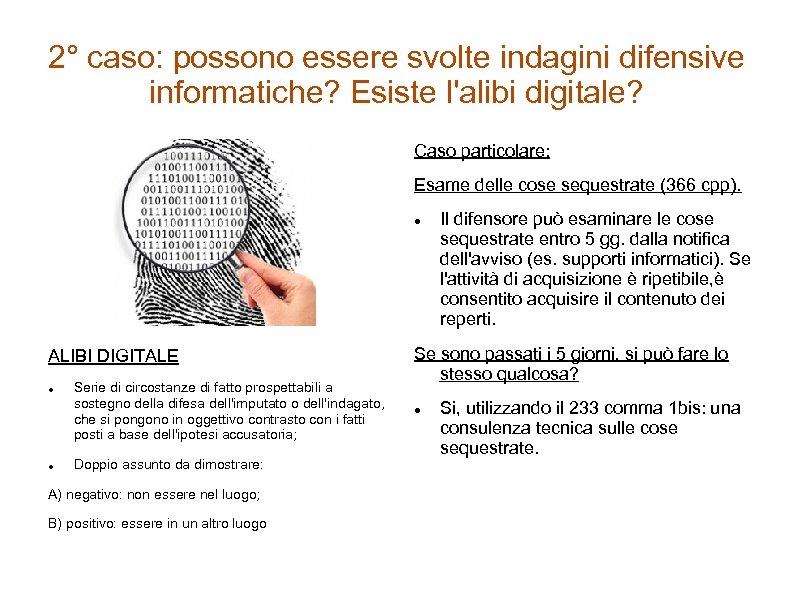 2° caso: possono essere svolte indagini difensive informatiche? Esiste l'alibi digitale? Caso particolare: Esame
