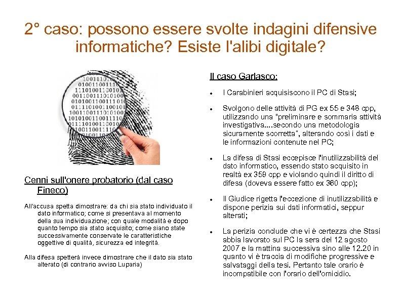 2° caso: possono essere svolte indagini difensive informatiche? Esiste l'alibi digitale? Il caso Garlasco: