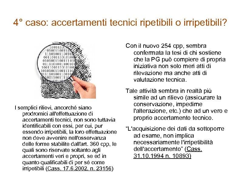 4° caso: accertamenti tecnici ripetibili o irripetibili? Con il nuovo 254 cpp, sembra confermata