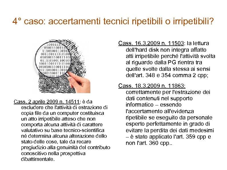 4° caso: accertamenti tecnici ripetibili o irripetibili? Cass. 16. 3. 2009 n. 11503: la
